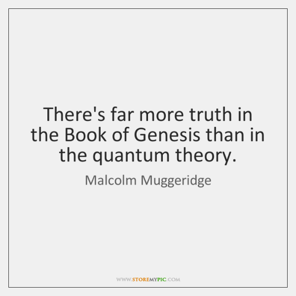 There's far more truth in the Book of Genesis than in the ...