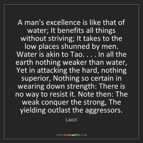Laozi: A man's excellence is like that of water; It benefits...