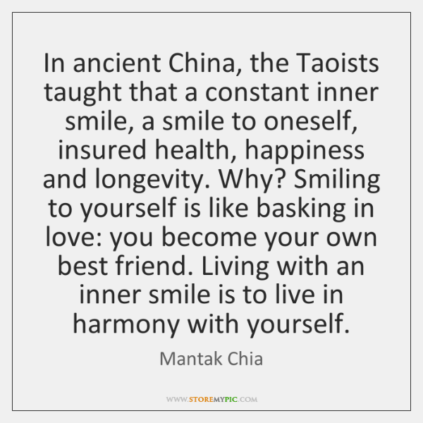 In ancient China, the Taoists taught that a constant inner smile, a ...