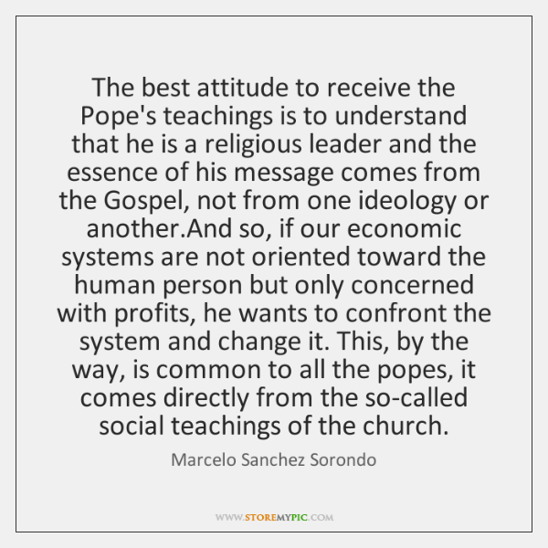 The best attitude to receive the Pope's teachings is to understand that ...