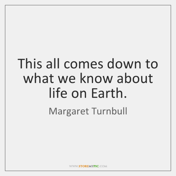 This all comes down to what we know about life on Earth.