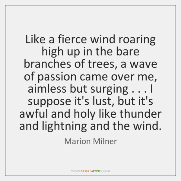 Like a fierce wind roaring high up in the bare branches of ...