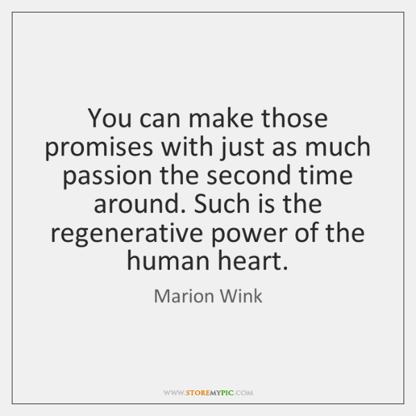 You can make those promises with just as much passion the second ...