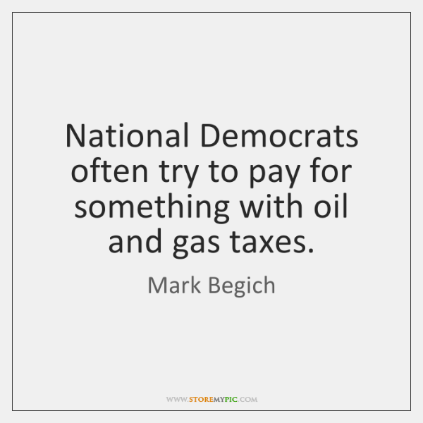 National Democrats often try to pay for something with oil and gas ...