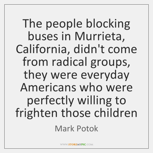 The people blocking buses in Murrieta, California, didn't come from radical groups, ...