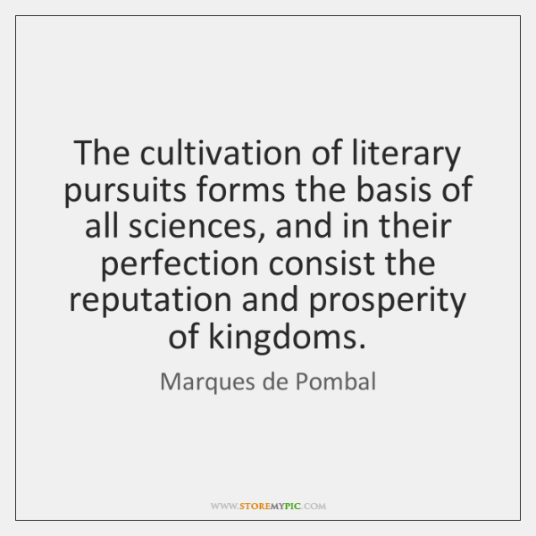 The cultivation of literary pursuits forms the basis of all sciences, and ...