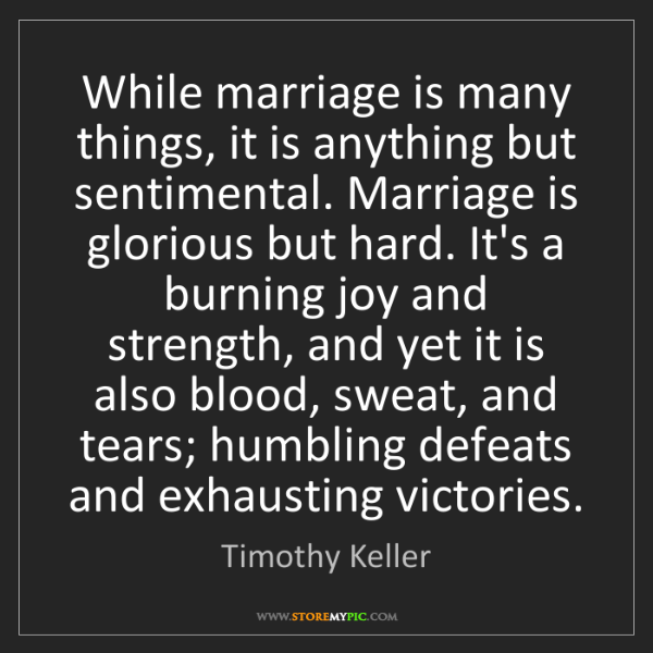 Timothy Keller: While marriage is many things, it is anything but sentimental....