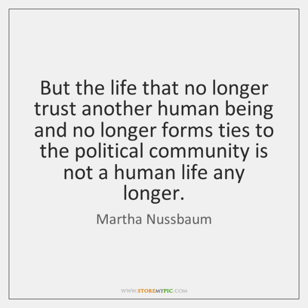 But the life that no longer trust another human being and no ...