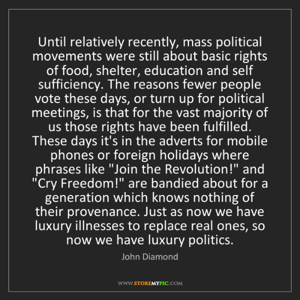 John Diamond: Until relatively recently, mass political movements were...