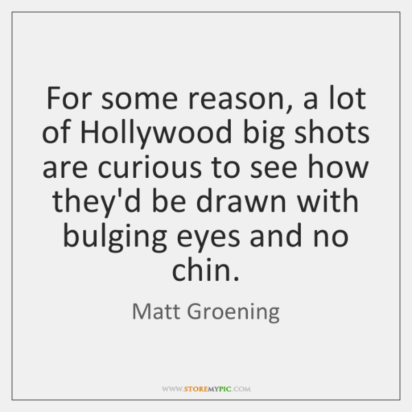 For some reason, a lot of Hollywood big shots are curious to ...