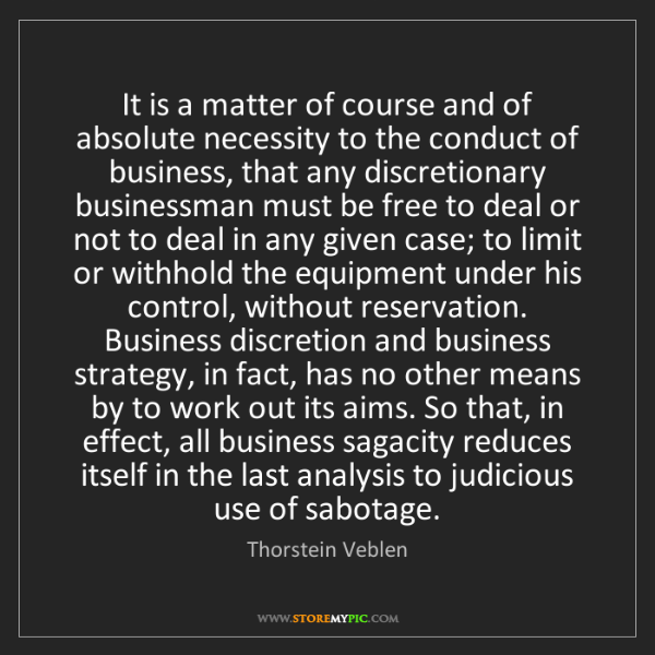 Thorstein Veblen: It is a matter of course and of absolute necessity to...