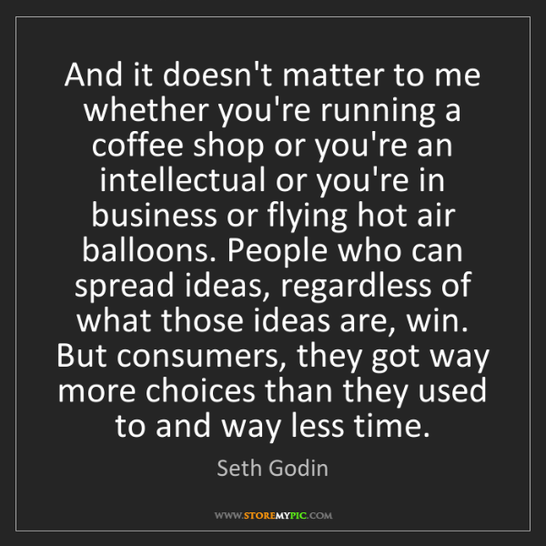 Seth Godin: And it doesn't matter to me whether you're running a...