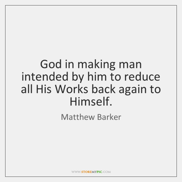God in making man intended by him to reduce all His Works ...