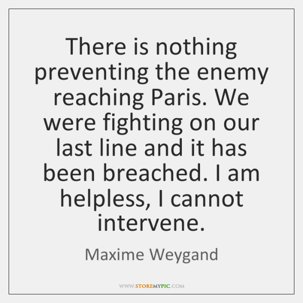 There is nothing preventing the enemy reaching Paris. We were fighting on ...
