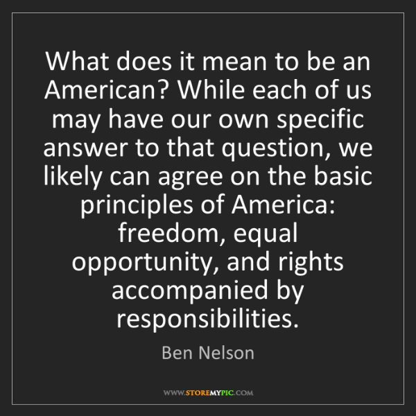 Ben Nelson: What does it mean to be an American? While each of us...
