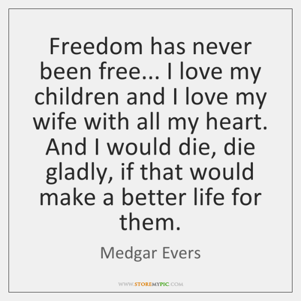 Freedom Has Never Been Free I Love My Children And I Love Unique I Love My Children Quotes