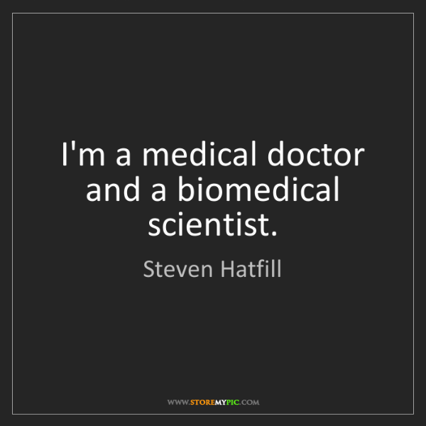 Steven Hatfill: I'm a medical doctor and a biomedical scientist.