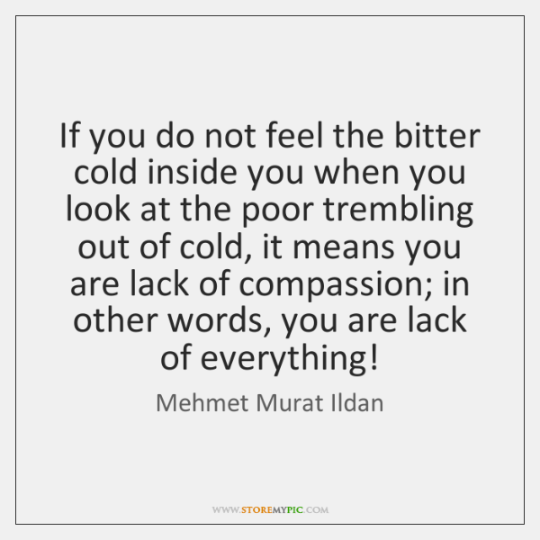 If you do not feel the bitter cold inside you when you ...