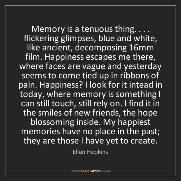Ellen Hopkins: Memory is a tenuous thing. . . . flickering glimpses,...