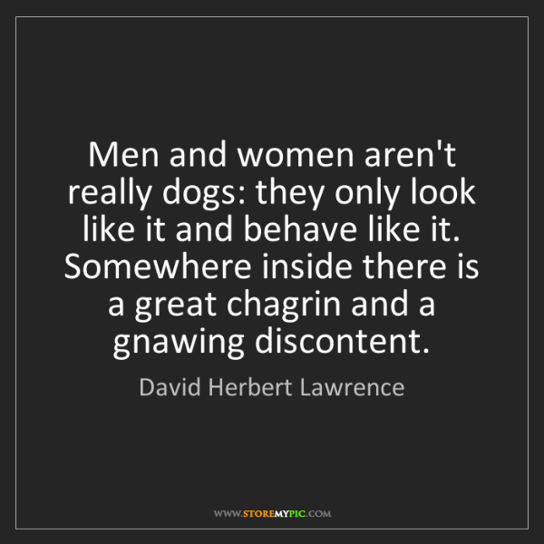 David Herbert Lawrence: Men and women aren't really dogs: they only look like...