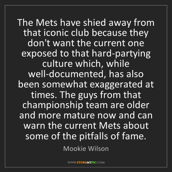 Mookie Wilson: The Mets have shied away from that iconic club because...