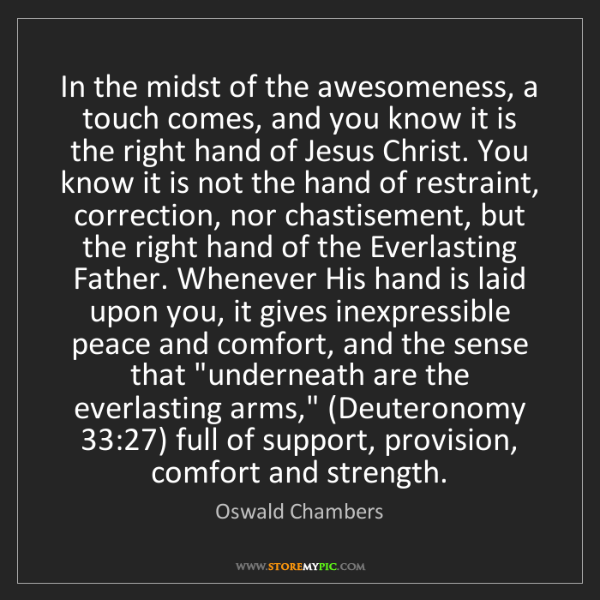 Oswald Chambers: In the midst of the awesomeness, a touch comes, and you...