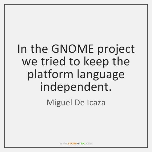In the GNOME project we tried to keep the platform language independent.