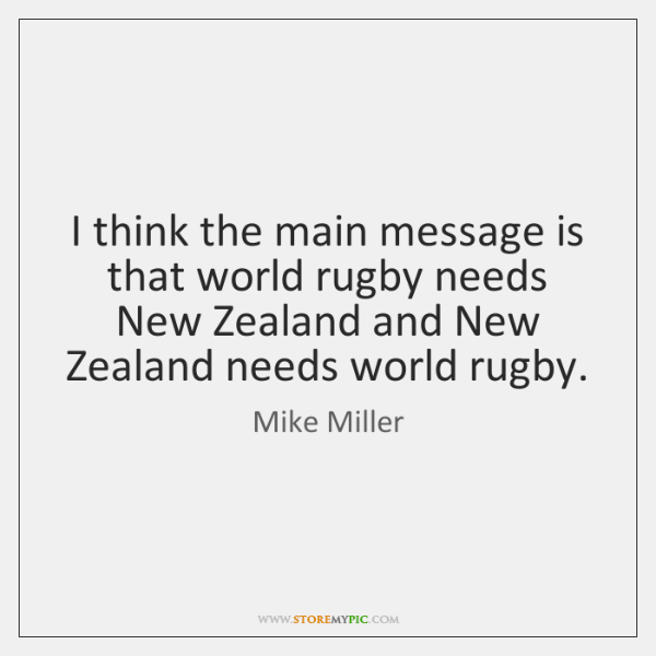 I think the main message is that world rugby needs New Zealand ...