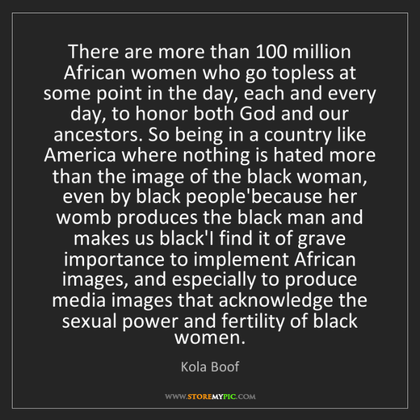 Kola Boof: There are more than 100 million African women who go...