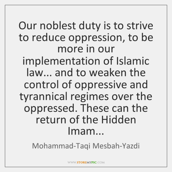 Our noblest duty is to strive to reduce oppression, to be more ...