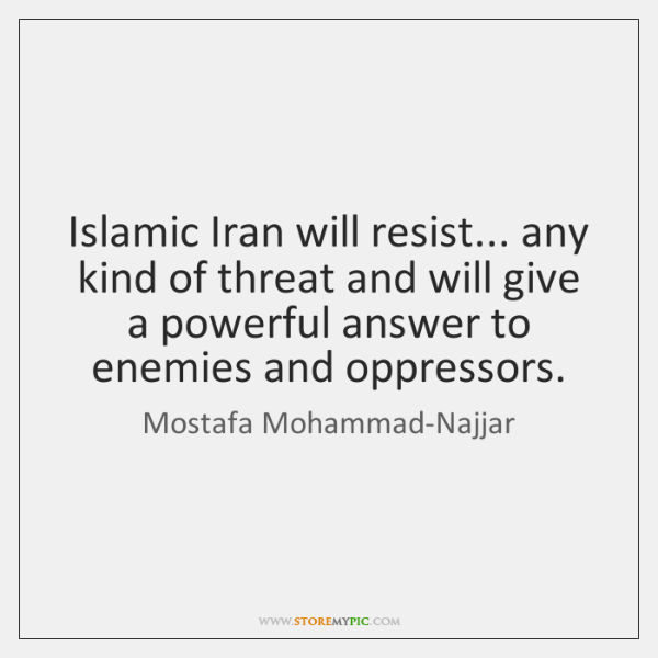 Islamic Iran will resist... any kind of threat and will give a ...