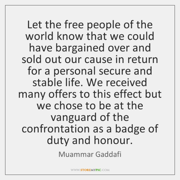 Let the free people of the world know that we could have ...