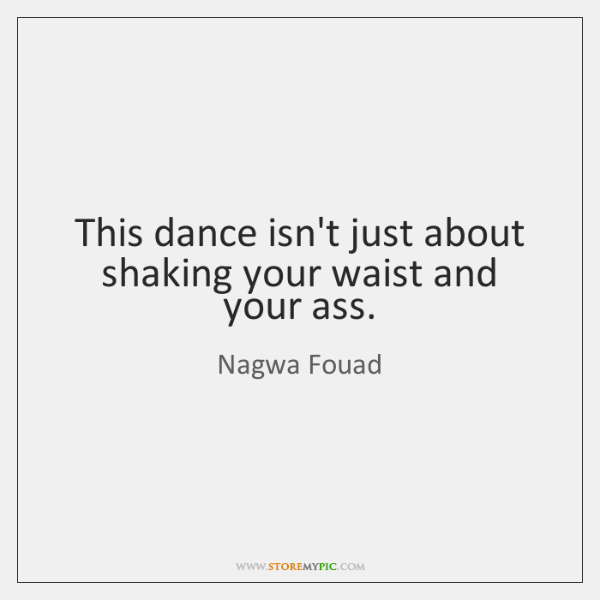 This dance isn't just about shaking your waist and your ass.