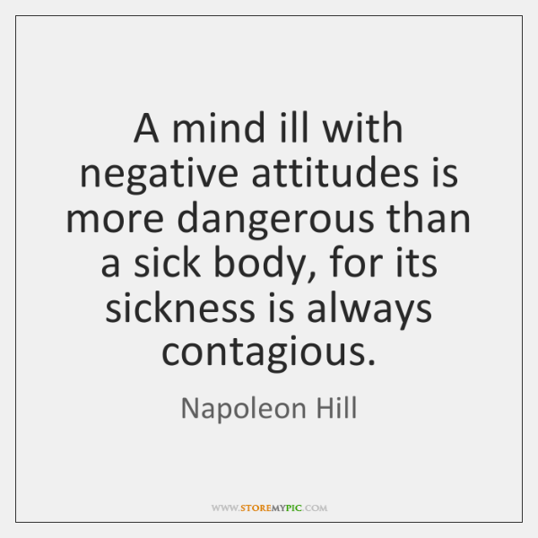 A Mind Ill With Negative Attitudes Is More Dangerous Than A Sick