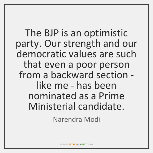 The BJP is an optimistic party. Our strength and our democratic values ...