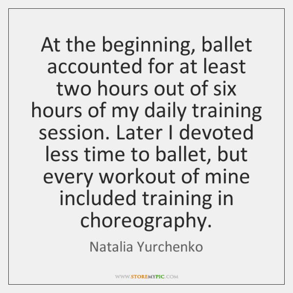 At the beginning, ballet accounted for at least two hours out of ...