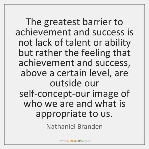 The greatest barrier to achievement and success is not lack of talent ...