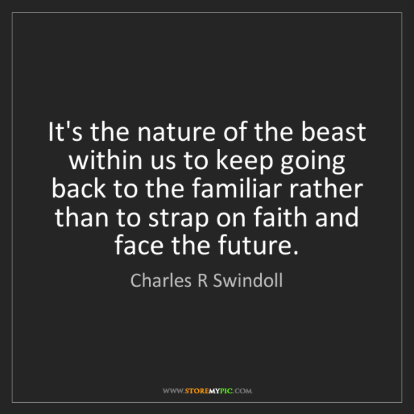 Charles R Swindoll: It's the nature of the beast within us to keep going...
