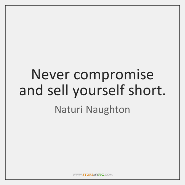 Never Compromise And Sell Yourself Short Storemypic