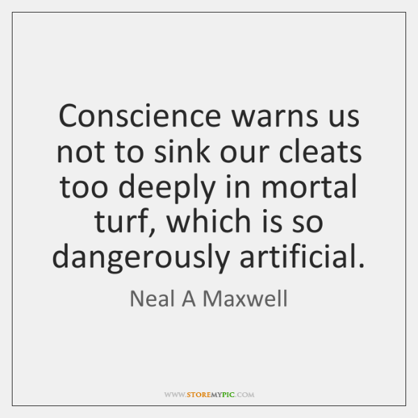 Conscience warns us not to sink our cleats too deeply in mortal ...