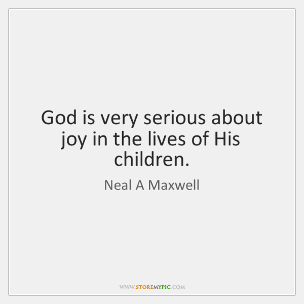 God is very serious about joy in the lives of His children.