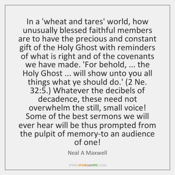 In a 'wheat and tares' world, how unusually blessed faithful members are ...