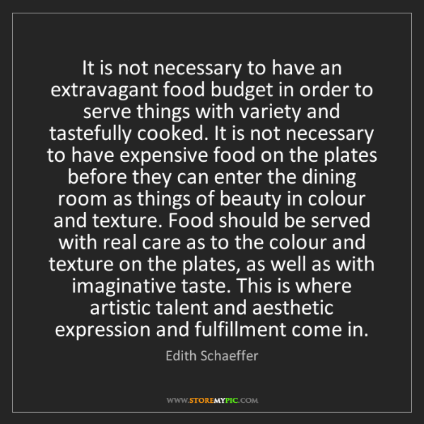 Edith Schaeffer: It is not necessary to have an extravagant food budget...