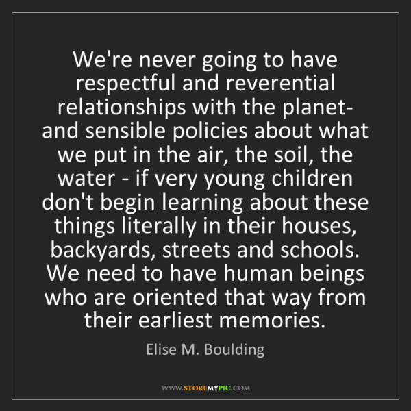 Elise M. Boulding: We're never going to have respectful and reverential...