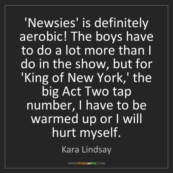 Kara Lindsay: 'Newsies' is definitely aerobic! The boys have to do...