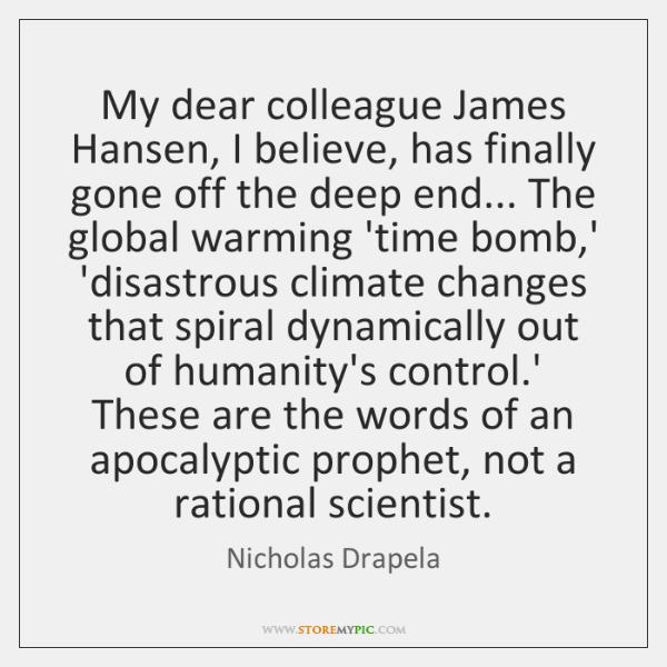My dear colleague James Hansen, I believe, has finally gone off the ...