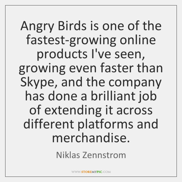 Angry Birds is one of the fastest-growing online products I've seen, growing ...