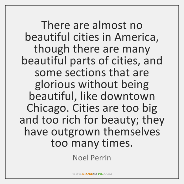 There are almost no beautiful cities in America, though there are many ...