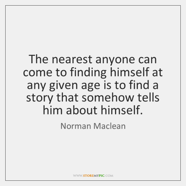 The nearest anyone can come to finding himself at any given age ...