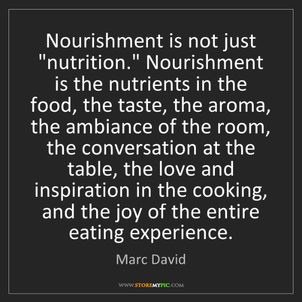 "Marc David: Nourishment is not just ""nutrition."" Nourishment is the..."
